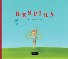 'Respira', un llibre que explica als nens com desempallegar-se de l'angoixa, amb il·lustracions i text de Inês Castel-Branco | Foto: Edicions Petit Fragmenta.